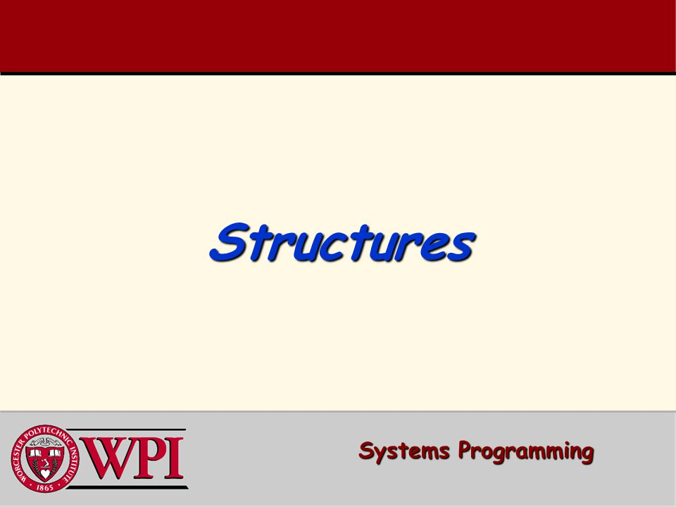 StructuresStructures Structures Structures Typedef Typedef Declarations Declarations Using Structures with Functions Using Structures with Functions Structure Example Structure Example Systems Programming Structures 2