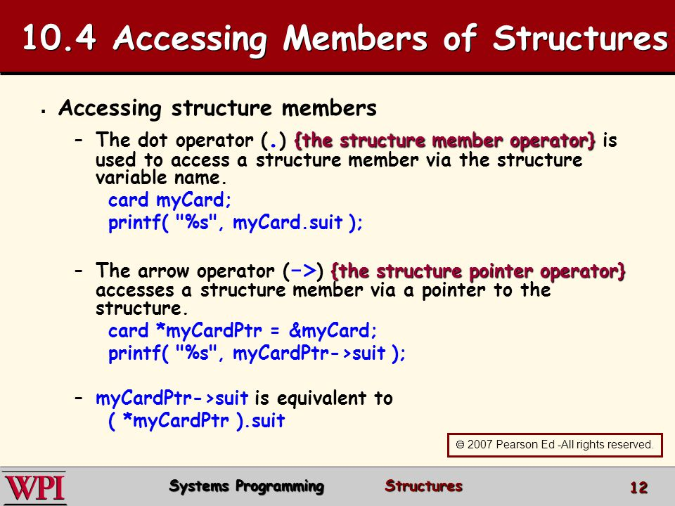 10.4 Accessing Members of Structures Accessing structure members –{the structure member operator} –The dot operator (.