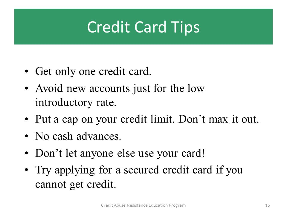 Credit Card Tips Credit Abuse Resistance Education Program15 Get only one credit card.
