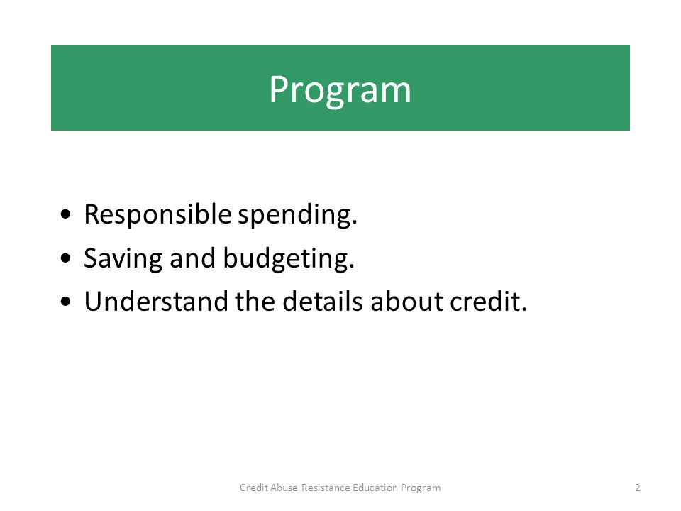 Program Credit Abuse Resistance Education Program2 Responsible spending.