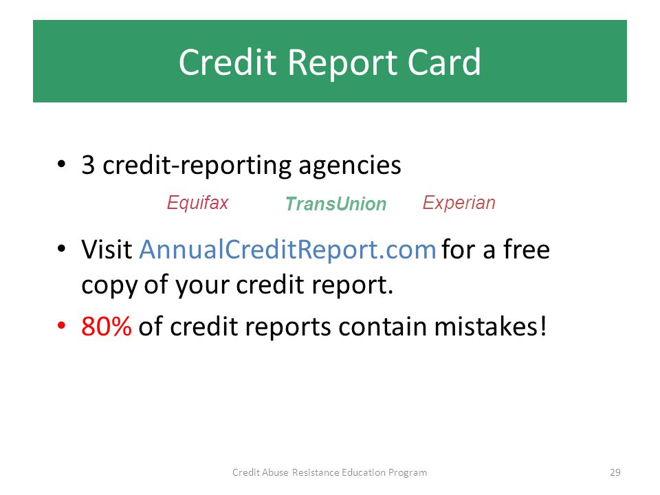 Credit Report Card 3 credit-reporting agencies Visit AnnualCreditReport.com for a free copy of your credit report.