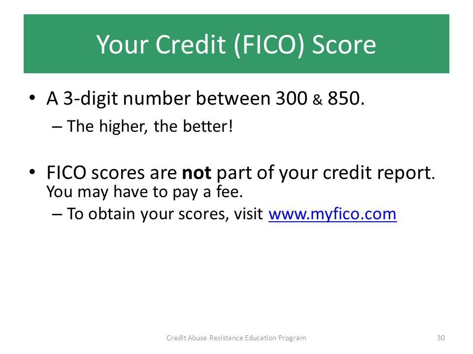 Your Credit (FICO) Score A 3-digit number between 300 & 850.