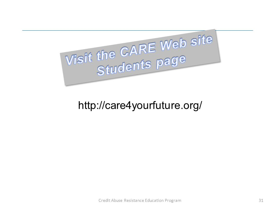 Credit Abuse Resistance Education Program31 http://care4yourfuture.org/