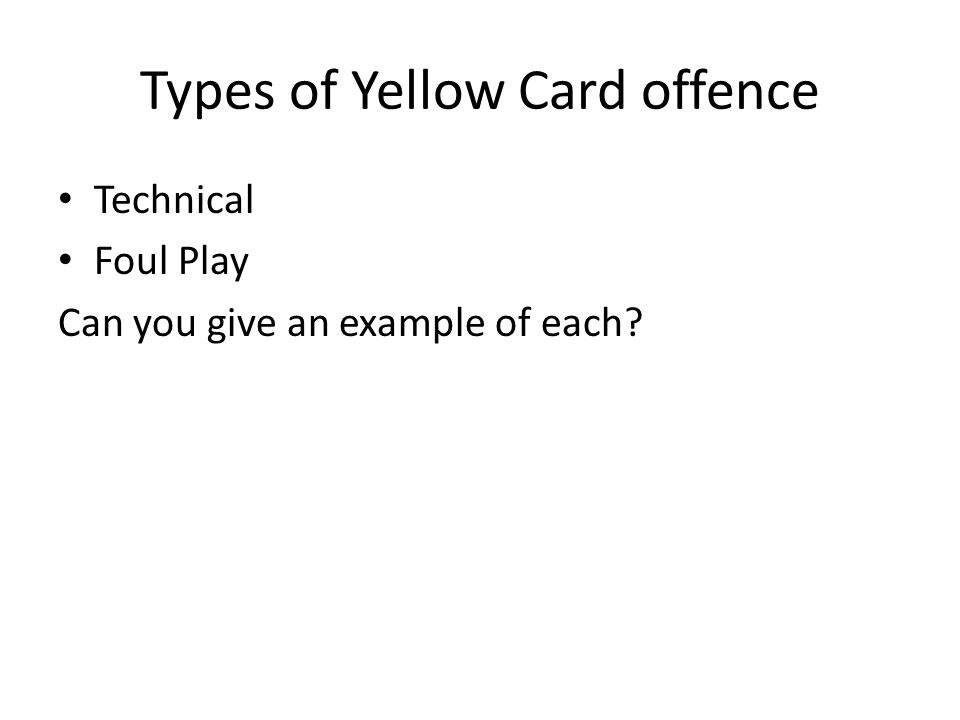 Types of Yellow Card offence Technical Foul Play Can you give an example of each