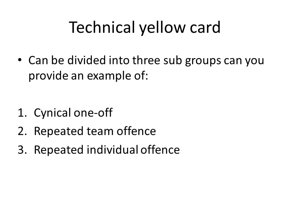 Foul Play yellow cards In your groups consider the following: A yellow card should not be a cop out for a red card.