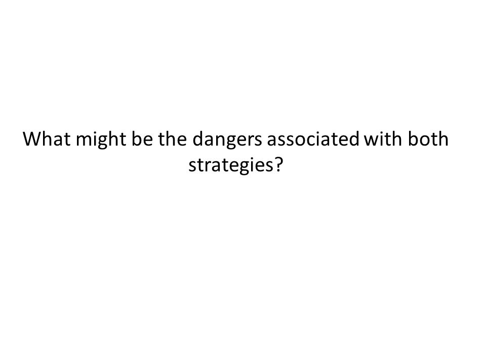 What might be the dangers associated with both strategies?