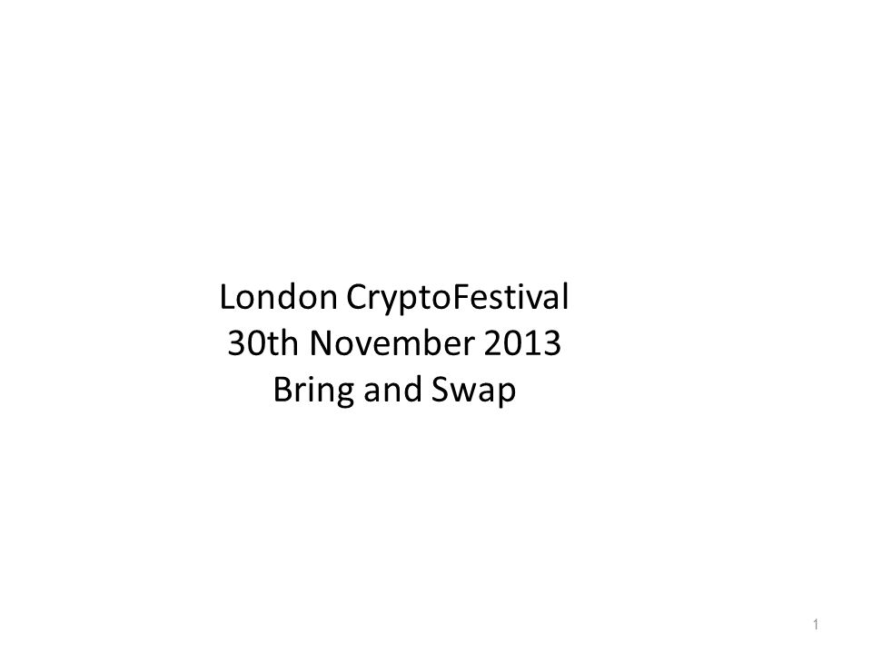 London CryptoFestival 30th November 2013 Bring and Swap 1