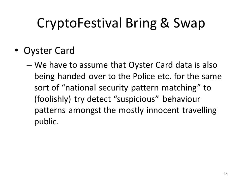 CryptoFestival Bring & Swap Oyster Card – We have to assume that Oyster Card data is also being handed over to the Police etc. for the same sort of na