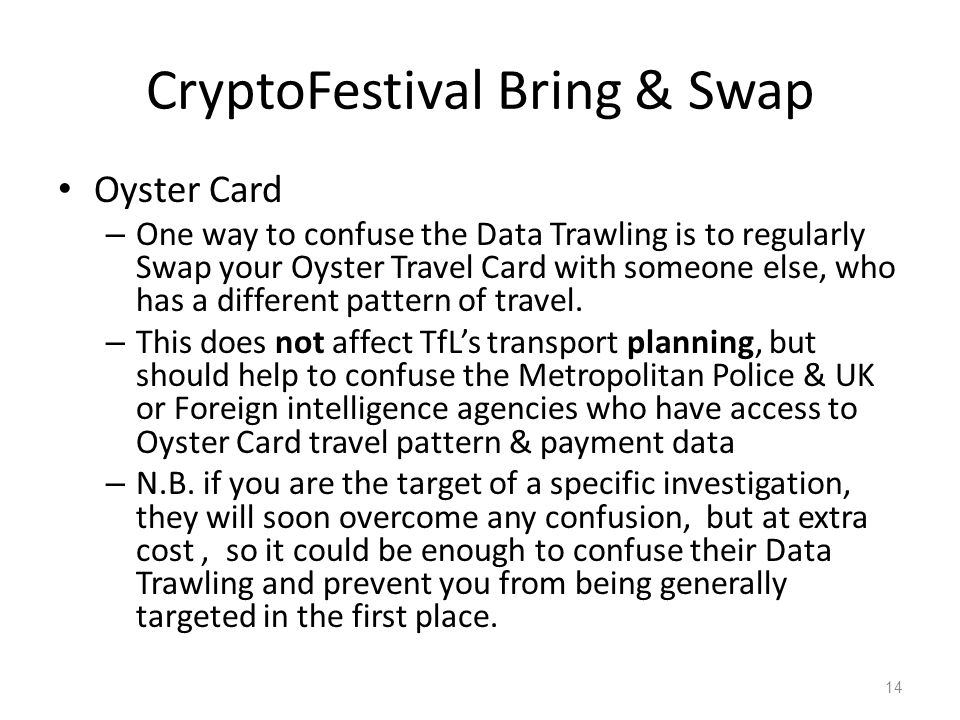 CryptoFestival Bring & Swap Oyster Card – One way to confuse the Data Trawling is to regularly Swap your Oyster Travel Card with someone else, who has