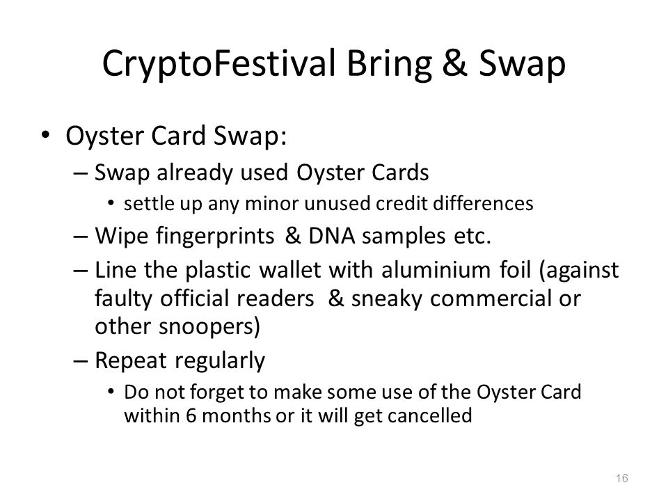 CryptoFestival Bring & Swap Oyster Card Swap: – Swap already used Oyster Cards settle up any minor unused credit differences – Wipe fingerprints & DNA