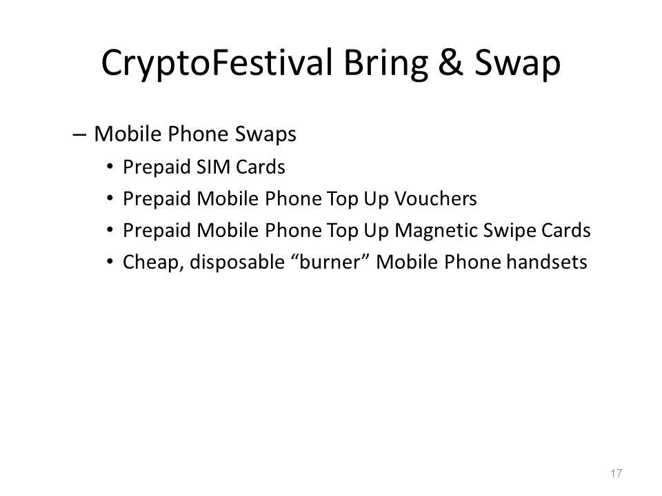 CryptoFestival Bring & Swap – Mobile Phone Swaps Prepaid SIM Cards Prepaid Mobile Phone Top Up Vouchers Prepaid Mobile Phone Top Up Magnetic Swipe Cards Cheap, disposable burner Mobile Phone handsets 17