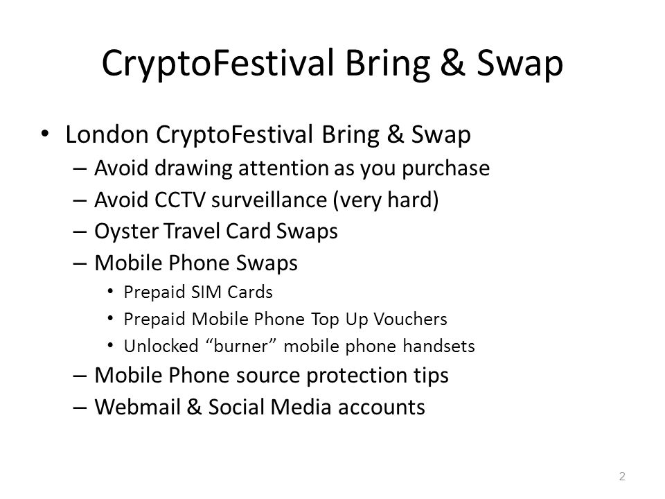 CryptoFestival Bring & Swap London CryptoFestival Bring & Swap – Avoid drawing attention as you purchase – Avoid CCTV surveillance (very hard) – Oyste
