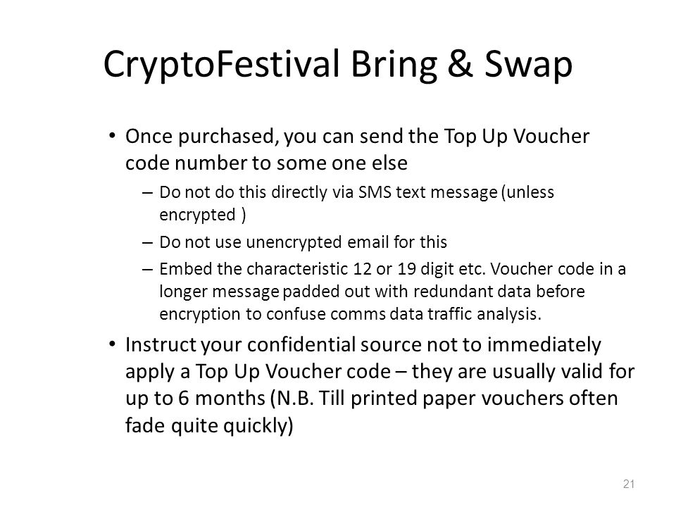 CryptoFestival Bring & Swap Once purchased, you can send the Top Up Voucher code number to some one else – Do not do this directly via SMS text messag