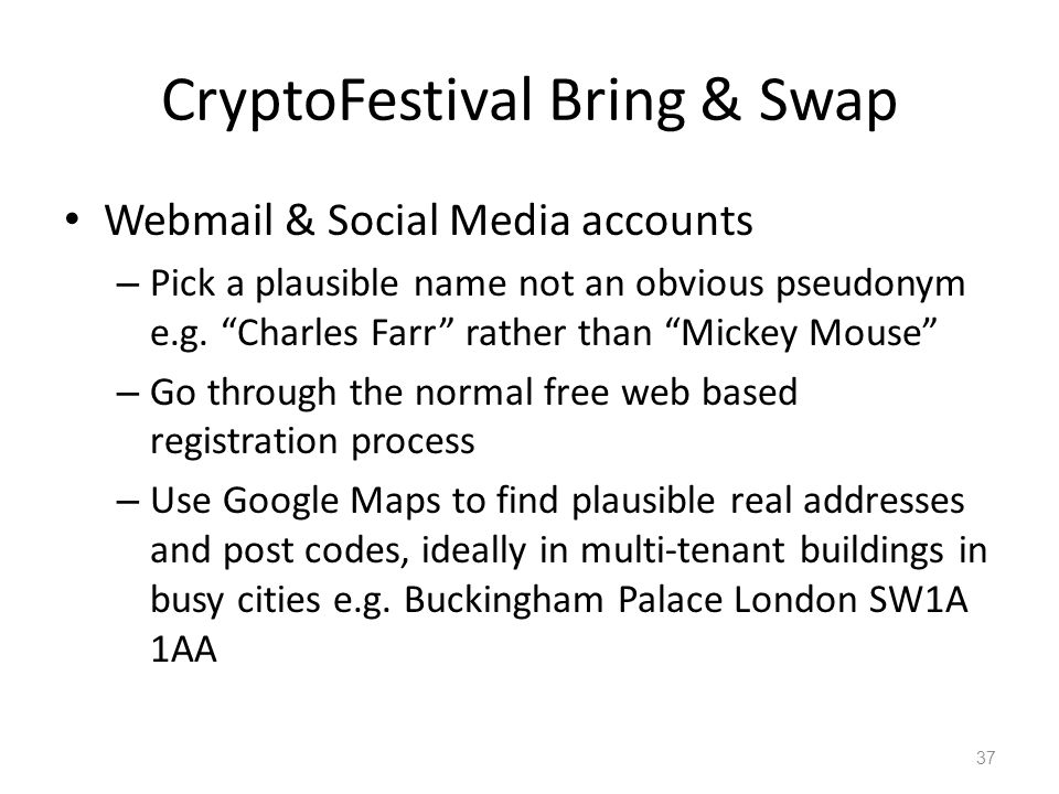CryptoFestival Bring & Swap Webmail & Social Media accounts – Pick a plausible name not an obvious pseudonym e.g. Charles Farr rather than Mickey Mous