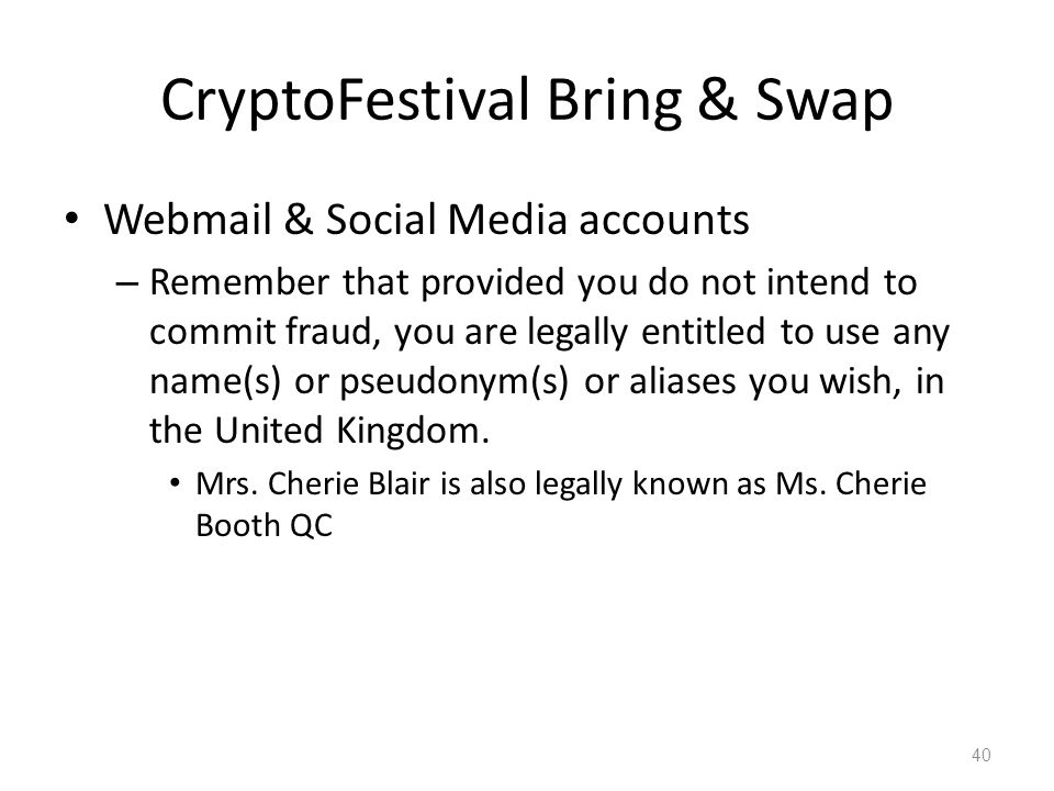 CryptoFestival Bring & Swap Webmail & Social Media accounts – Remember that provided you do not intend to commit fraud, you are legally entitled to us