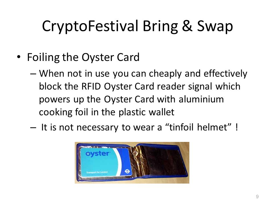 CryptoFestival Bring & Swap Foiling the Oyster Card – When not in use you can cheaply and effectively block the RFID Oyster Card reader signal which p
