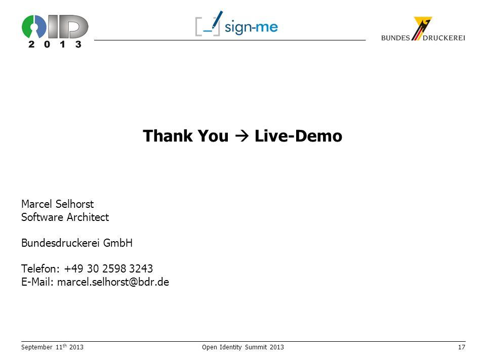 Thank You Live-Demo Marcel Selhorst Software Architect Bundesdruckerei GmbH Telefon: +49 30 2598 3243 E-Mail: marcel.selhorst@bdr.de September 11 th 2013Open Identity Summit 201317