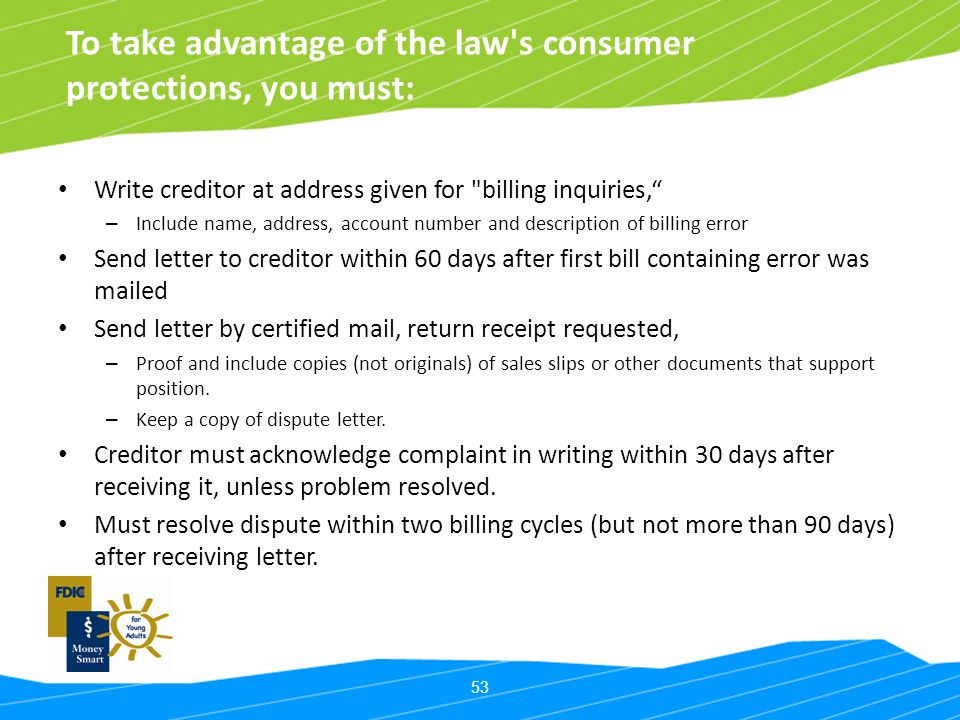 53 To take advantage of the law's consumer protections, you must: Write creditor at address given for