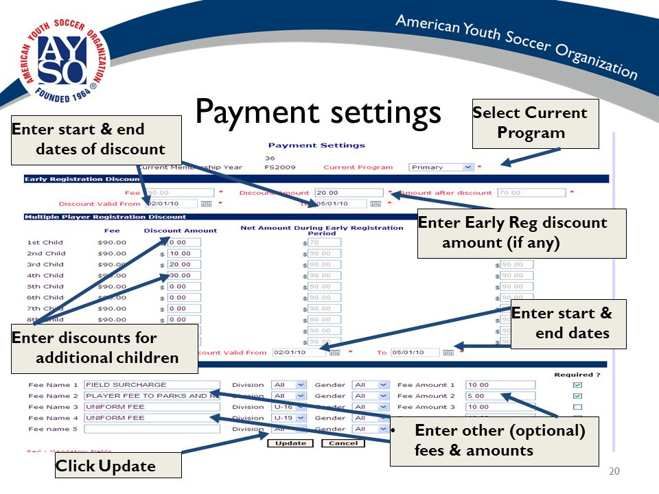 20 Payment settings Select Current Program Enter start & end dates of discount Enter Early Reg discount amount (if any) Enter discounts for additional children Enter start & end dates Click Update Enter other (optional) fees & amounts