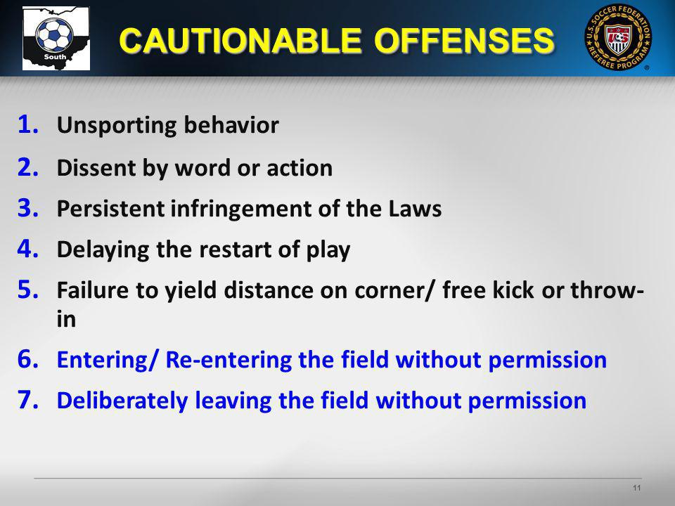 11 1. Unsporting behavior 2. Dissent by word or action 3.