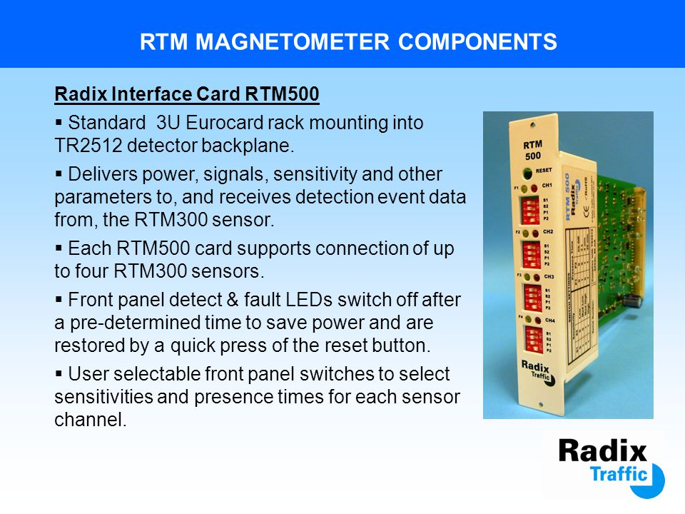 RTM MAGNETOMETER COMPONENTS Radix Sensor RTM300 3-axis magnetometer technology monitors changes in the Earths magnetic field caused by vehicles passin