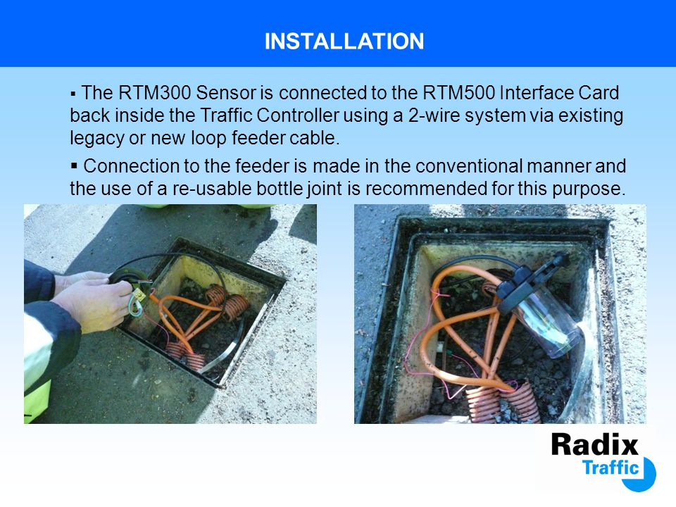 INSTALLATION The RTM300 Sensor is installed into cross carriageway ducting.