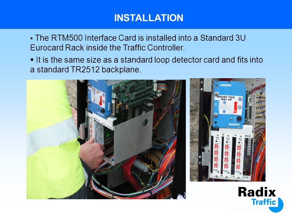 INSTALLATION The RTM300 Sensor is connected to the RTM500 Interface Card back inside the Traffic Controller using a 2-wire system via existing legacy