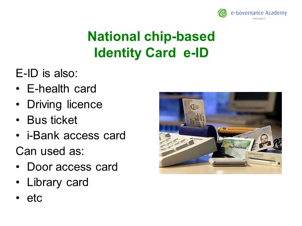 National chip-based Identity Card e-ID E-ID is also: E-health card Driving licence Bus ticket i-Bank access card Can used as: Door access card Library card etc