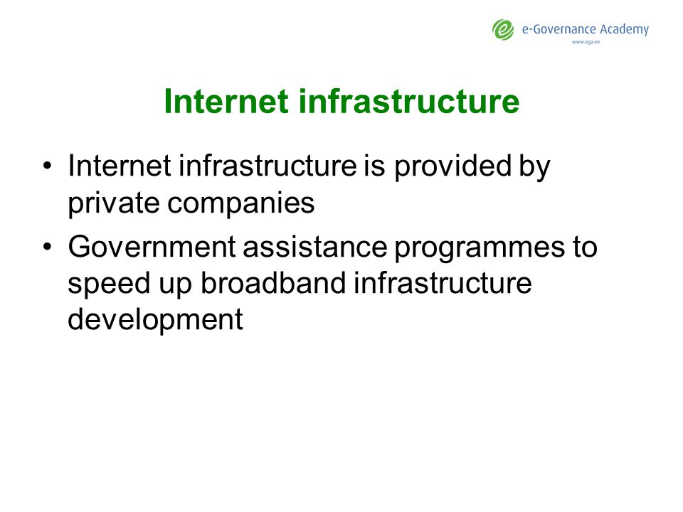 Internet infrastructure Internet infrastructure is provided by private companies Government assistance programmes to speed up broadband infrastructure development