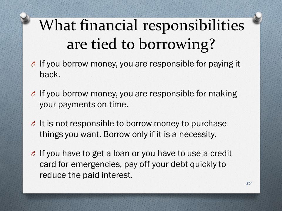 What financial responsibilities are tied to borrowing.