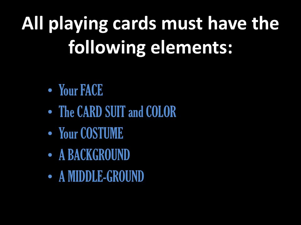 Your FACE The CARD SUIT and COLOR Your COSTUME A BACKGROUND A MIDDLE-GROUND All playing cards must have the following elements: