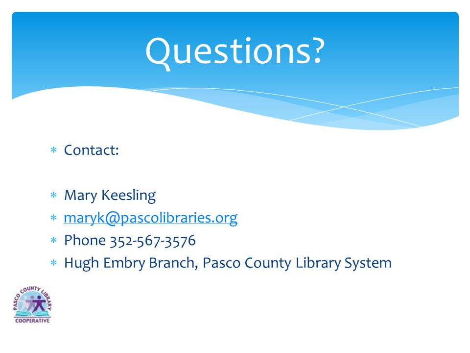 Contact: Mary Keesling maryk@pascolibraries.org Phone 352-567-3576 Hugh Embry Branch, Pasco County Library System Questions?