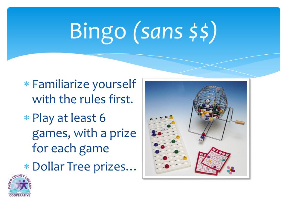 Bingo (sans $$) Familiarize yourself with the rules first. Play at least 6 games, with a prize for each game Dollar Tree prizes…