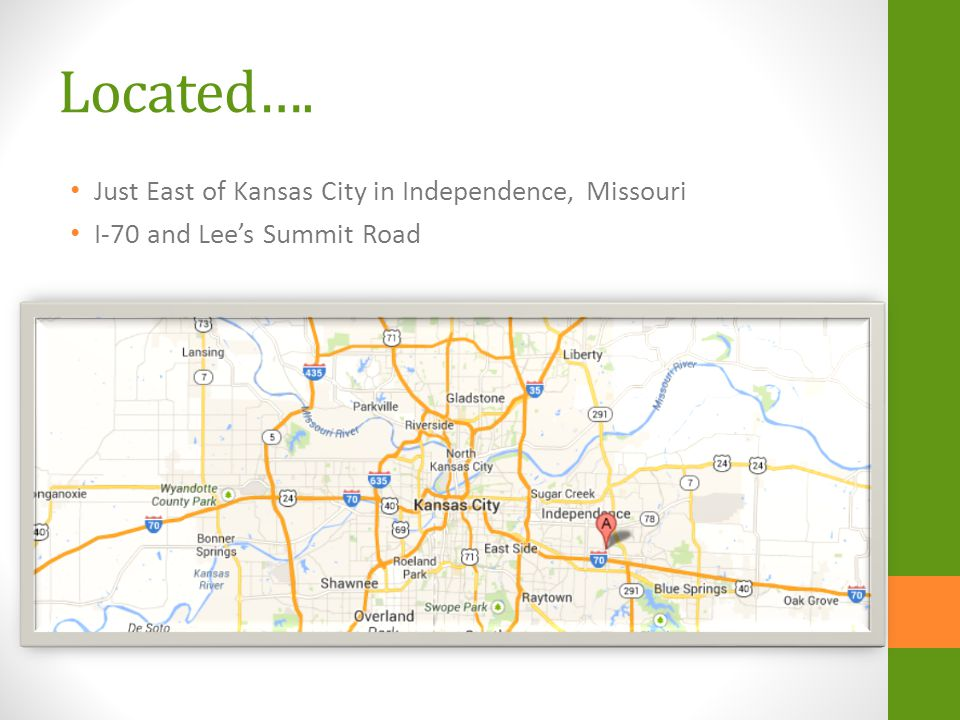 Located…. Just East of Kansas City in Independence, Missouri I-70 and Lees Summit Road
