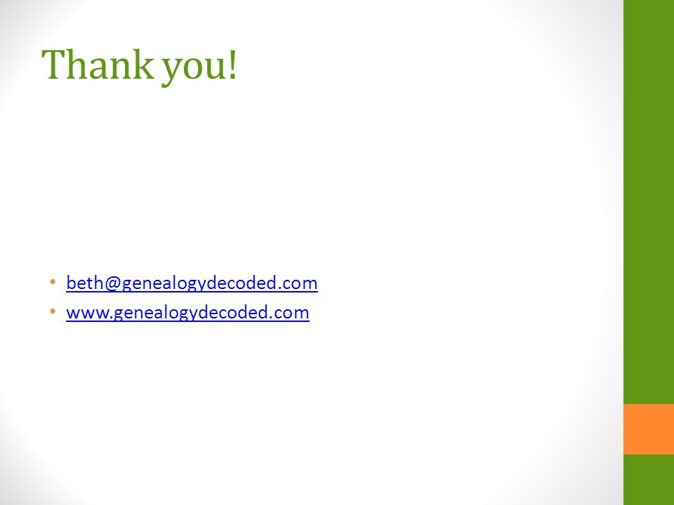 Thank you! beth@genealogydecoded.com www.genealogydecoded.com
