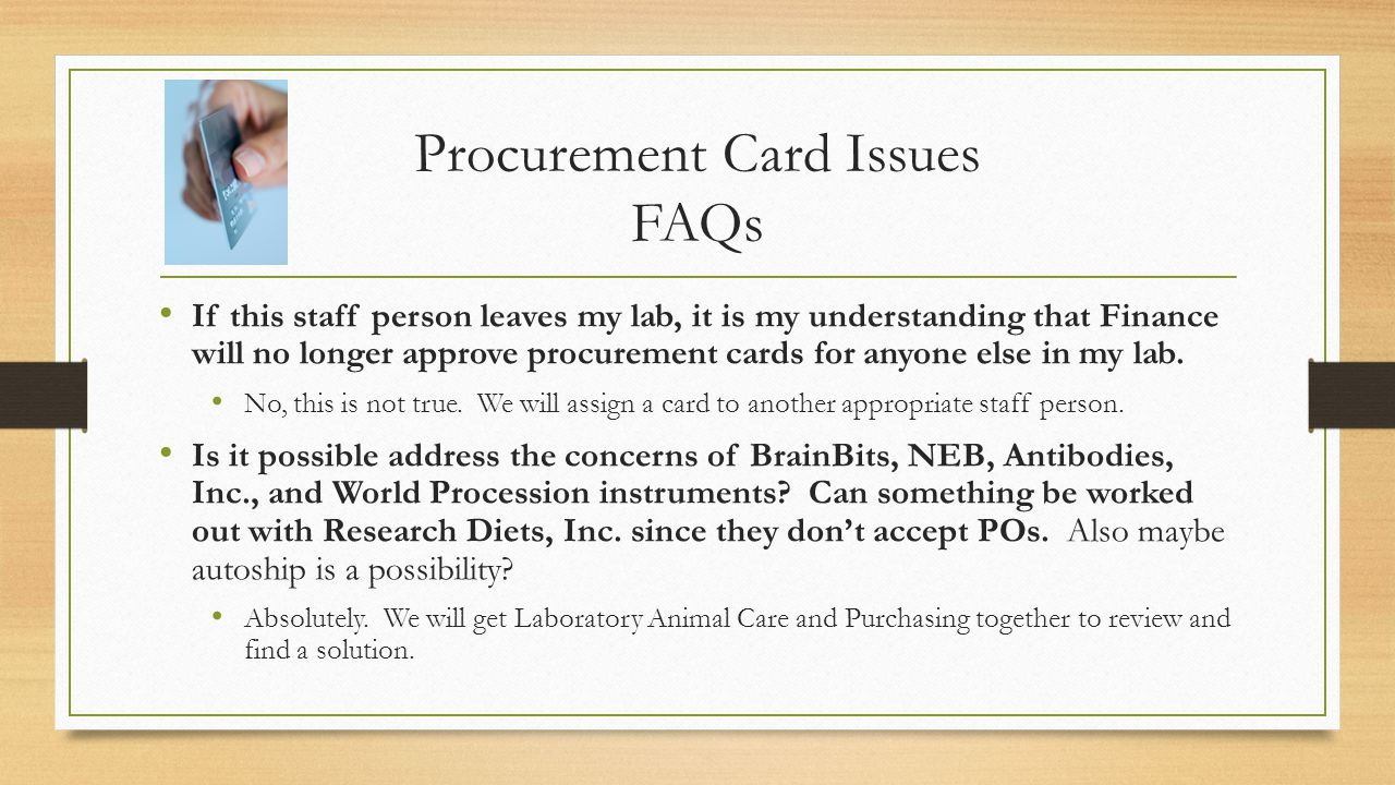 Procurement Card Issues FAQs If this staff person leaves my lab, it is my understanding that Finance will no longer approve procurement cards for anyo