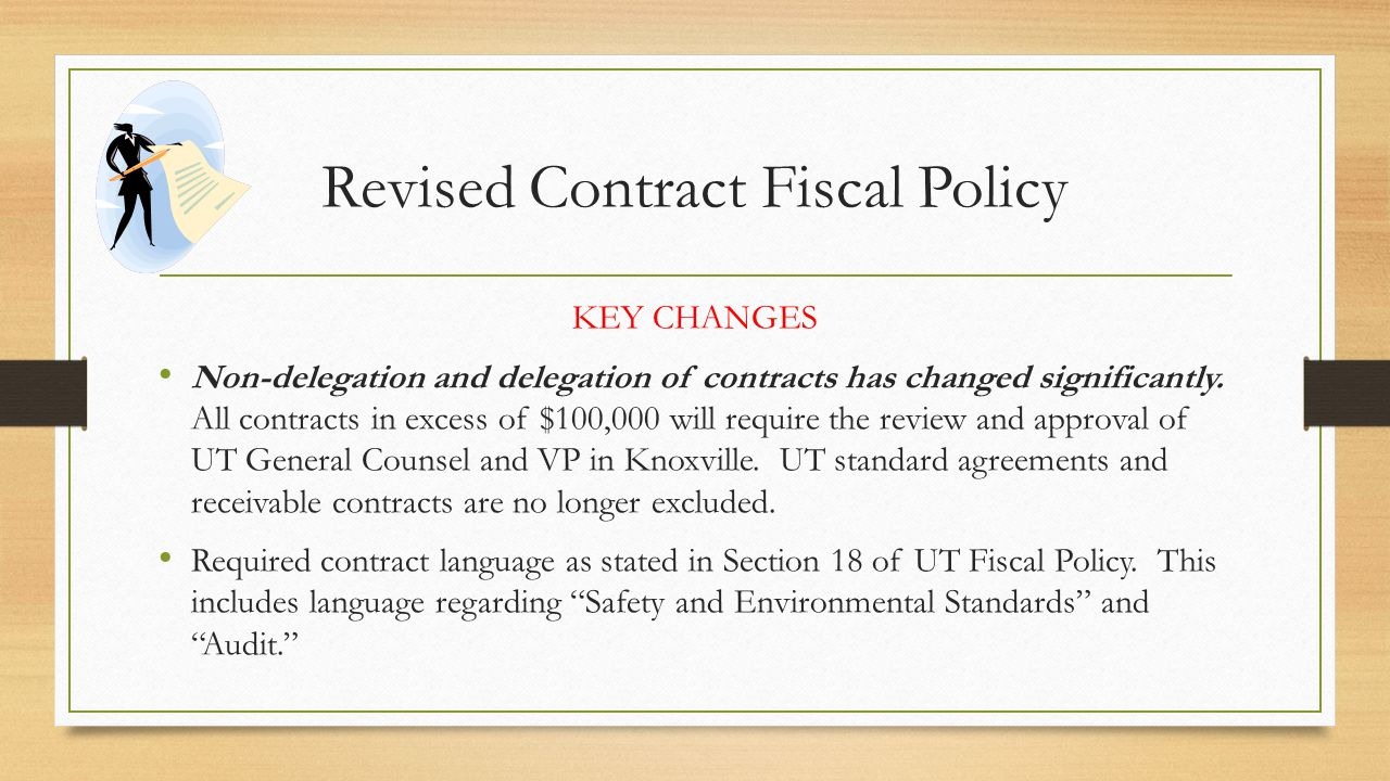 Revised Contract Fiscal Policy KEY CHANGES Non-delegation and delegation of contracts has changed significantly. All contracts in excess of $100,000 w