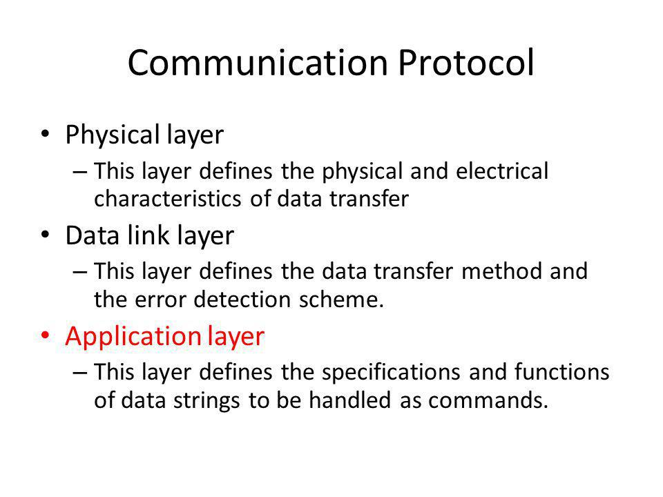 Communication Protocol Physical layer – This layer defines the physical and electrical characteristics of data transfer Data link layer – This layer d