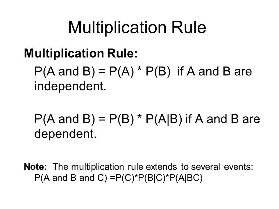 Multiplication Rule Multiplication Rule: P(A and B) = P(A) * P(B) if A and B are independent. P(A and B) = P(B) * P(A|B) if A and B are dependent. Not