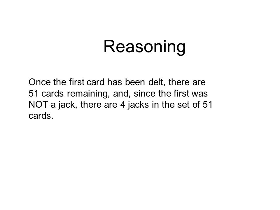 Conditional Probability The probability of drawing jack given the first card was not a jack is called conditional probability.