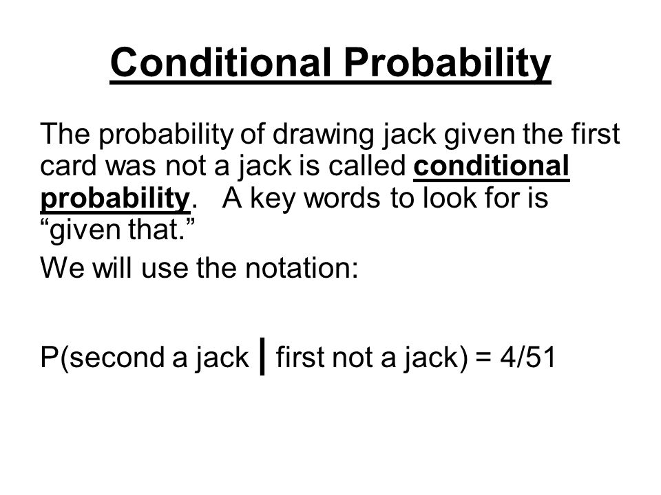 General Conditional Probability The probability that the event A occurs, given that B occurs is denoted: This is read the probability of A given B.