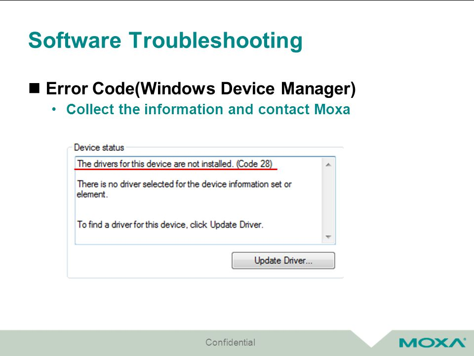 Software Troubleshooting Error Code(Windows Device Manager) Collect the information and contact Moxa Confidential