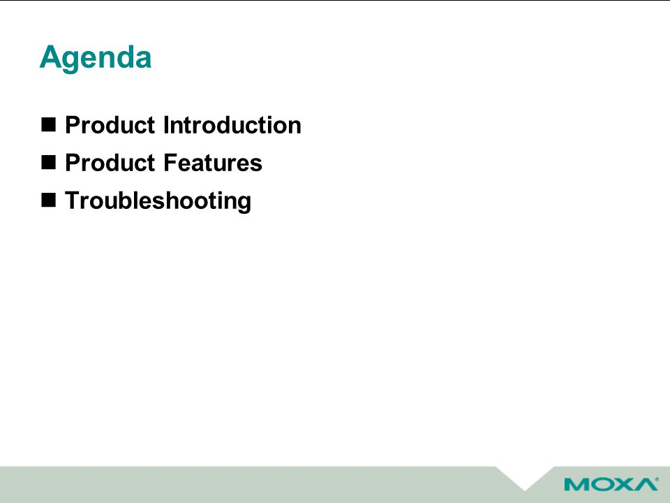 Agenda Product Introduction Product Features Troubleshooting