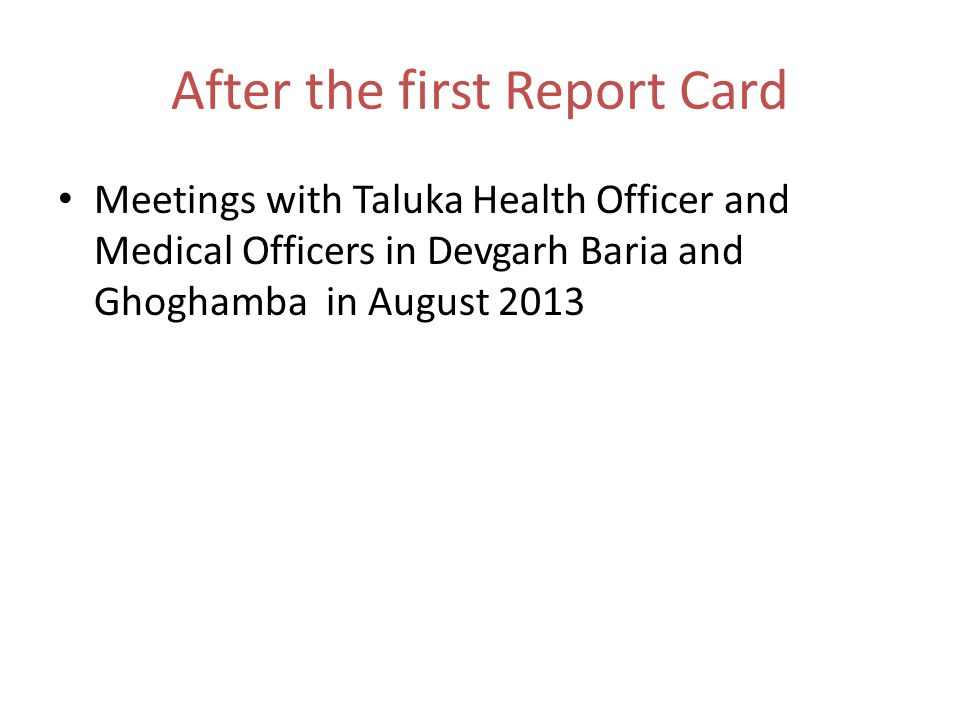 After the first Report Card Meetings with Taluka Health Officer and Medical Officers in Devgarh Baria and Ghoghamba in August 2013