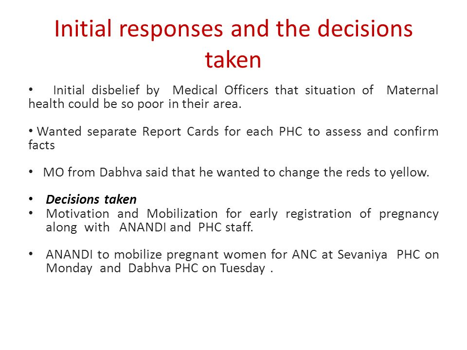 Initial responses and the decisions taken Initial disbelief by Medical Officers that situation of Maternal health could be so poor in their area.