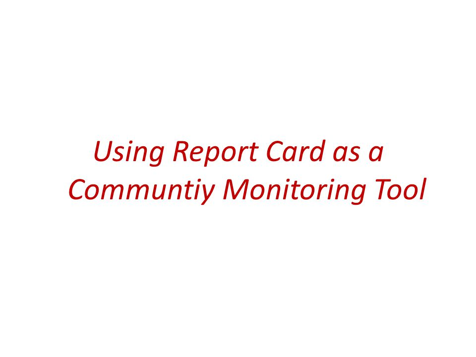 Using Report Card as a Communtiy Monitoring Tool