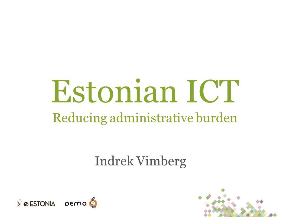 Estonian ICT Reducing administrative burden Indrek Vimberg