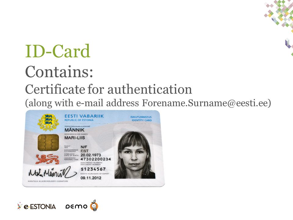 ID-Card Contains: Certificate for authentication (along with e-mail address Forename.Surname@eesti.ee)