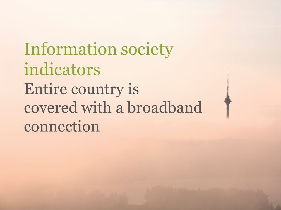 Information society indicators Entire country is covered with a broadband connection