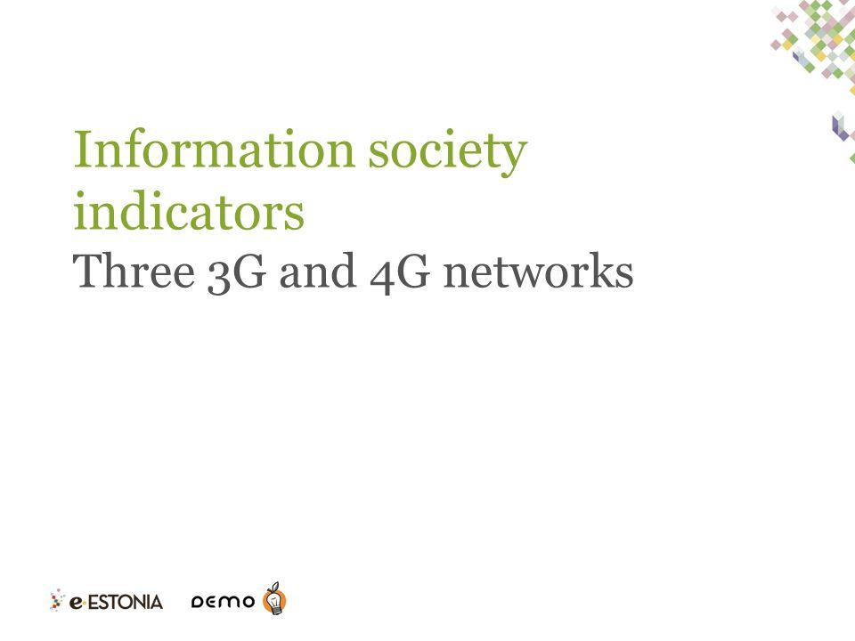 Information society indicators Three 3G and 4G networks